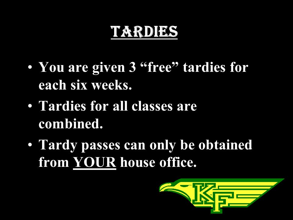 Tardies You are given 3 free tardies for each six weeks.