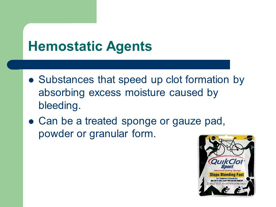 Hemostatic Agents Substances that speed up clot formation by absorbing excess moisture caused by bleeding.
