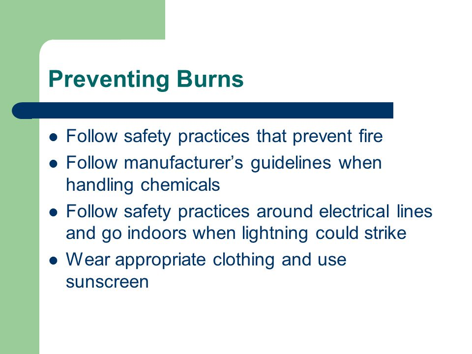 Preventing Burns Follow safety practices that prevent fire
