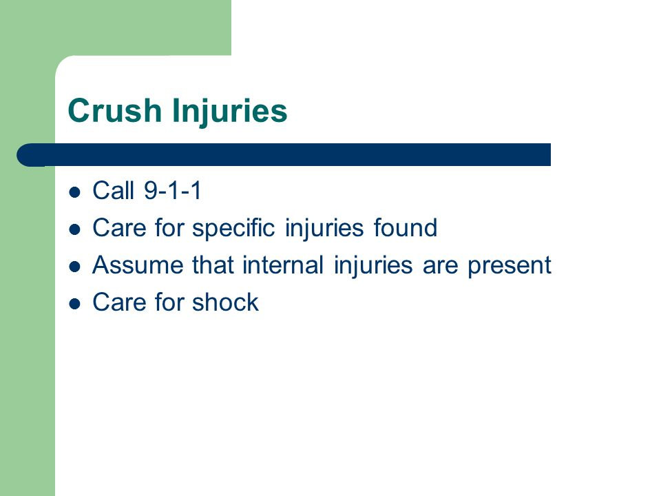 Crush Injuries Call 9-1-1 Care for specific injuries found