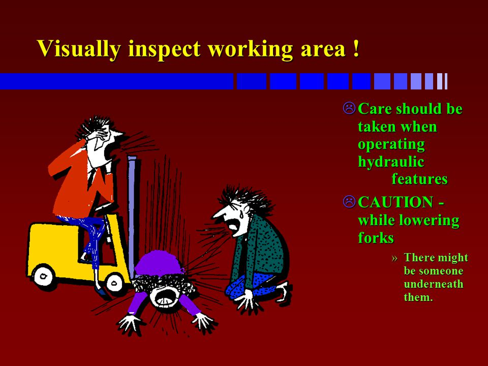 Visually inspect working area !