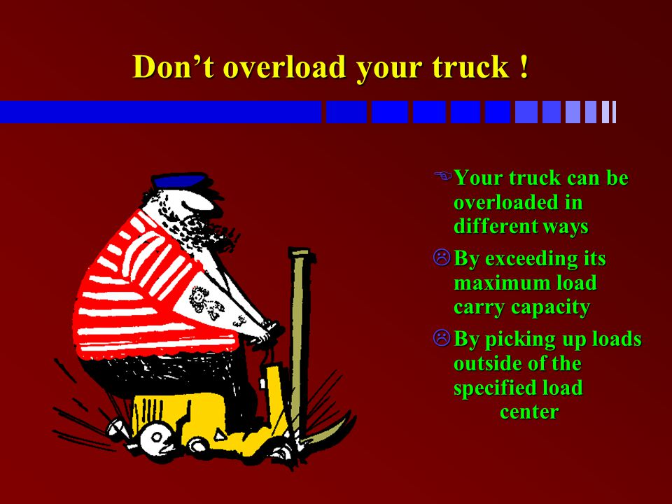 Don't overload your truck !