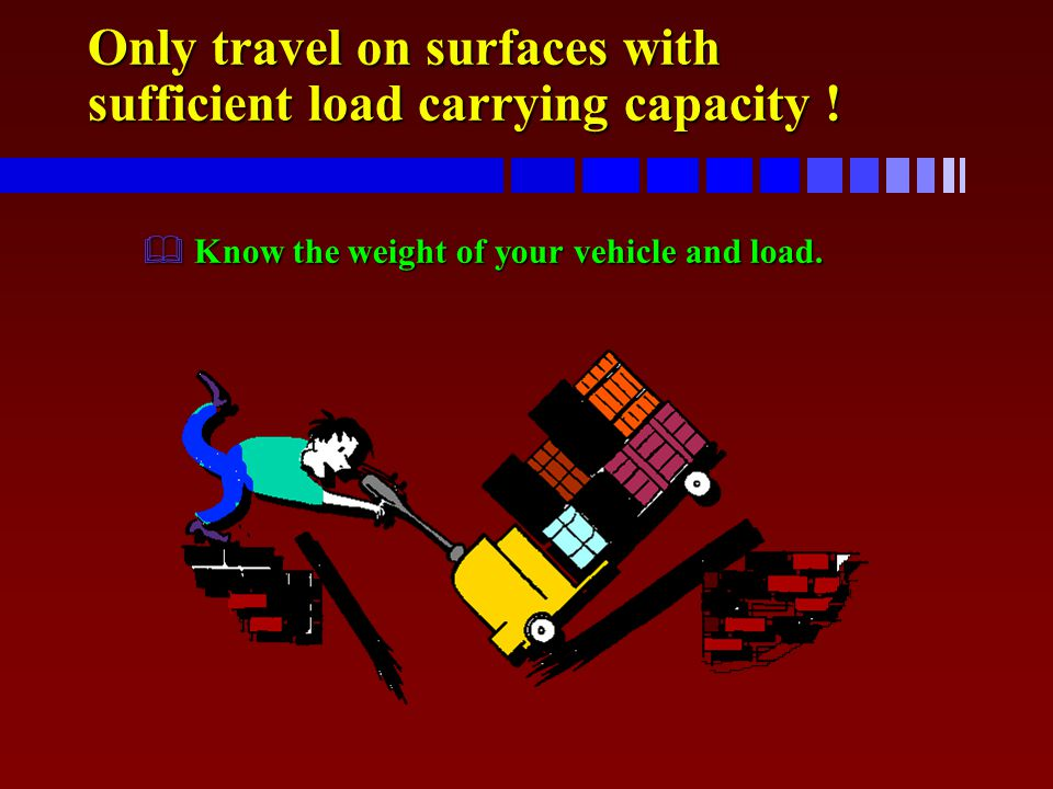 Only travel on surfaces with sufficient load carrying capacity !