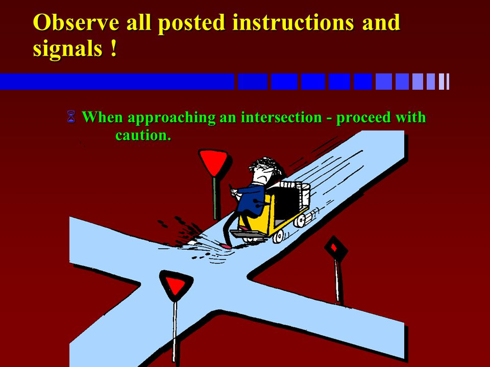 Observe all posted instructions and signals !