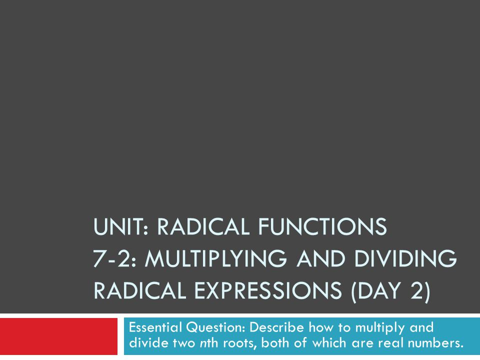 Unit: Radical Functions 7-2: Multiplying and Dividing Radical Expressions (Day 2)