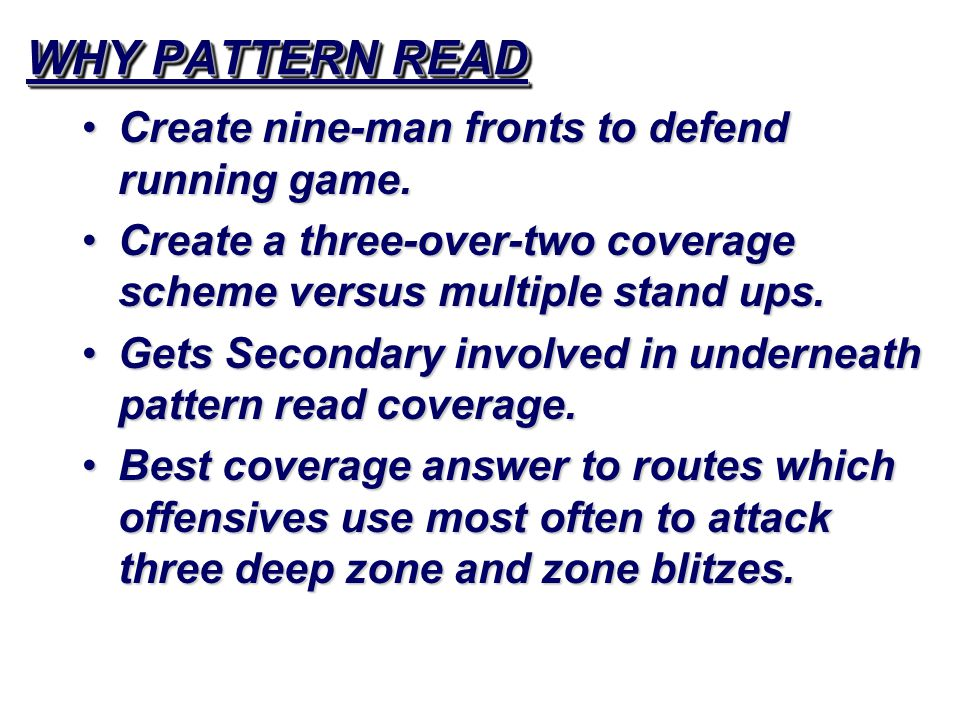 WHY PATTERN READ Create nine-man fronts to defend running game.