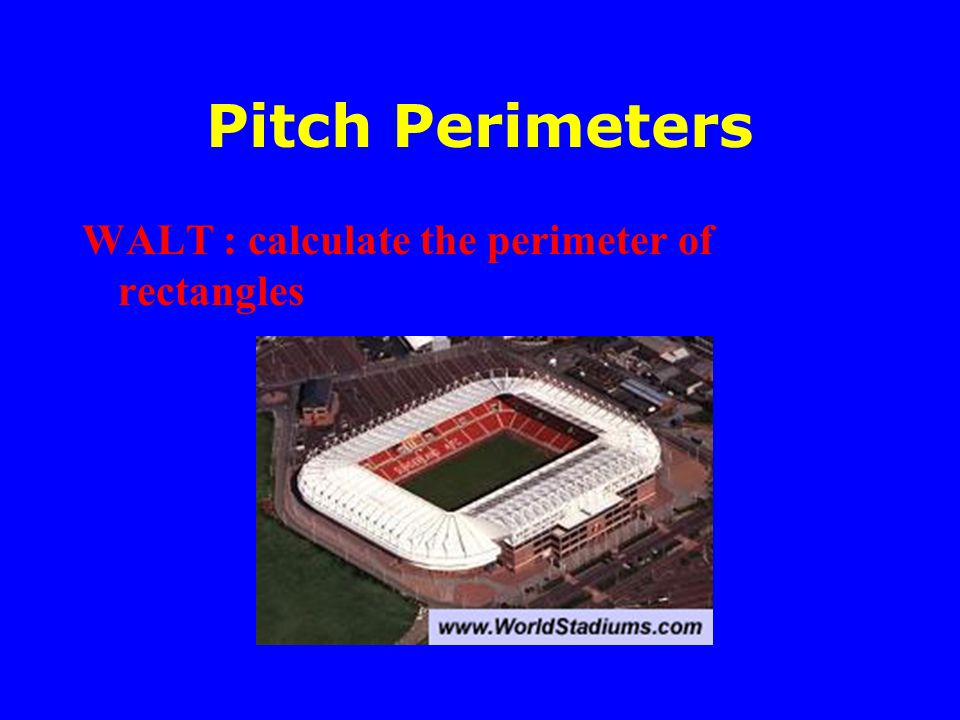 Pitch Perimeters WALT : calculate the perimeter of rectangles