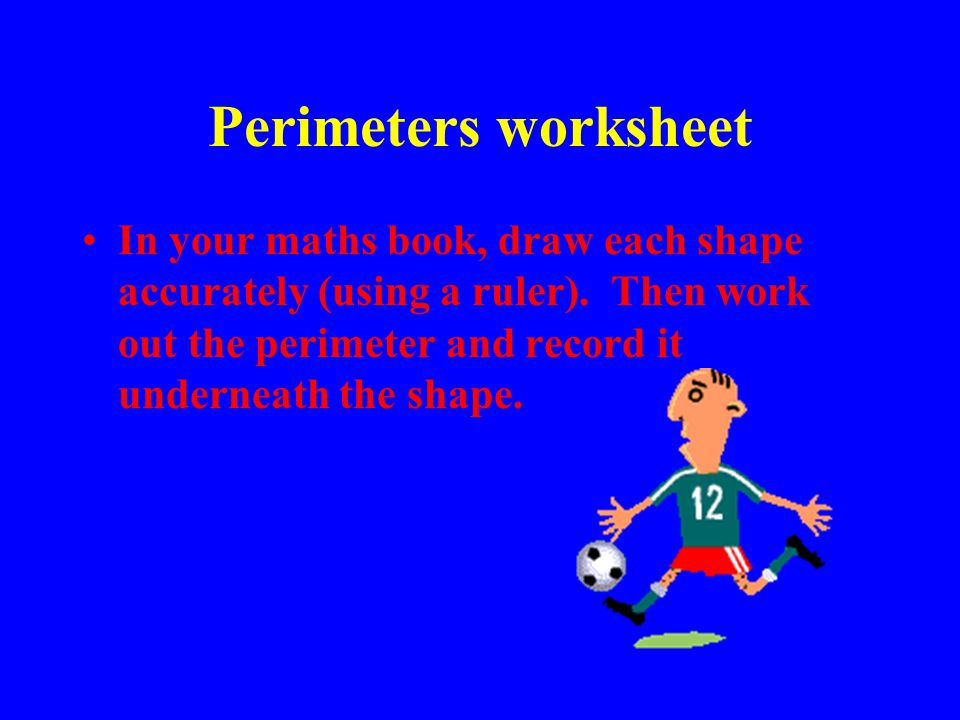 Perimeters worksheet In your maths book, draw each shape accurately (using a ruler).