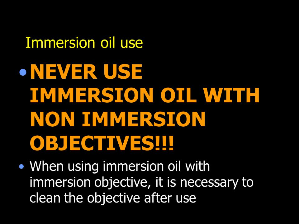 NEVER USE IMMERSION OIL WITH NON IMMERSION OBJECTIVES!!!