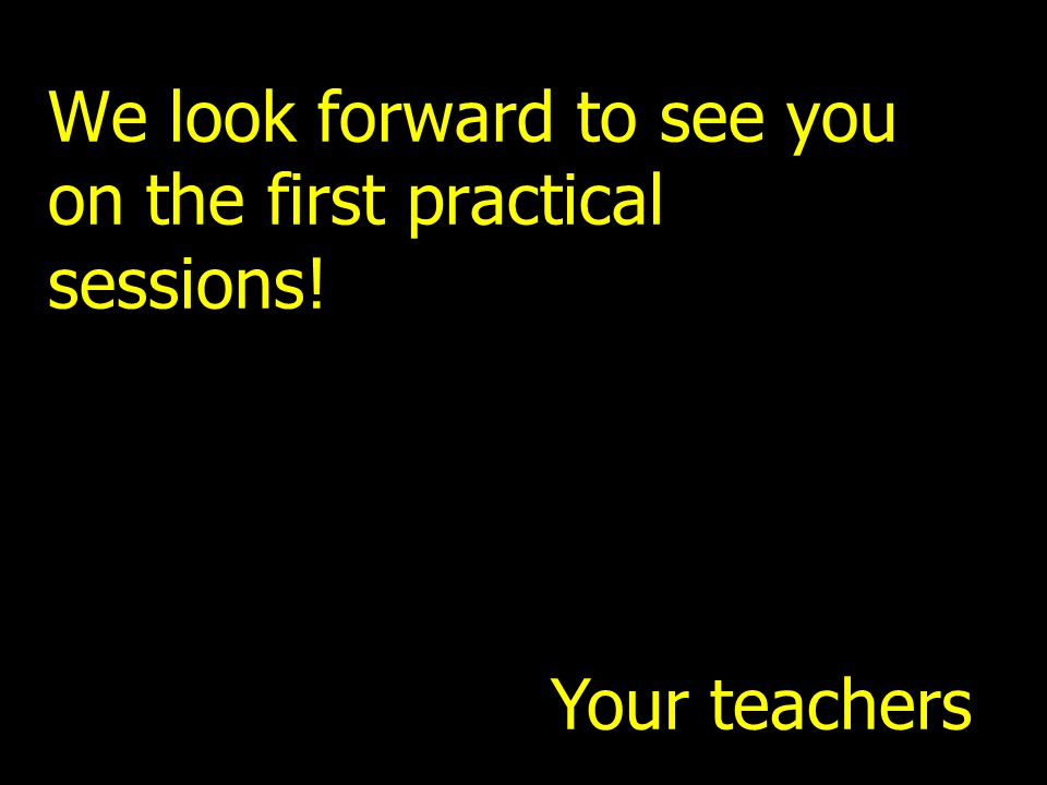 We look forward to see you on the first practical sessions!