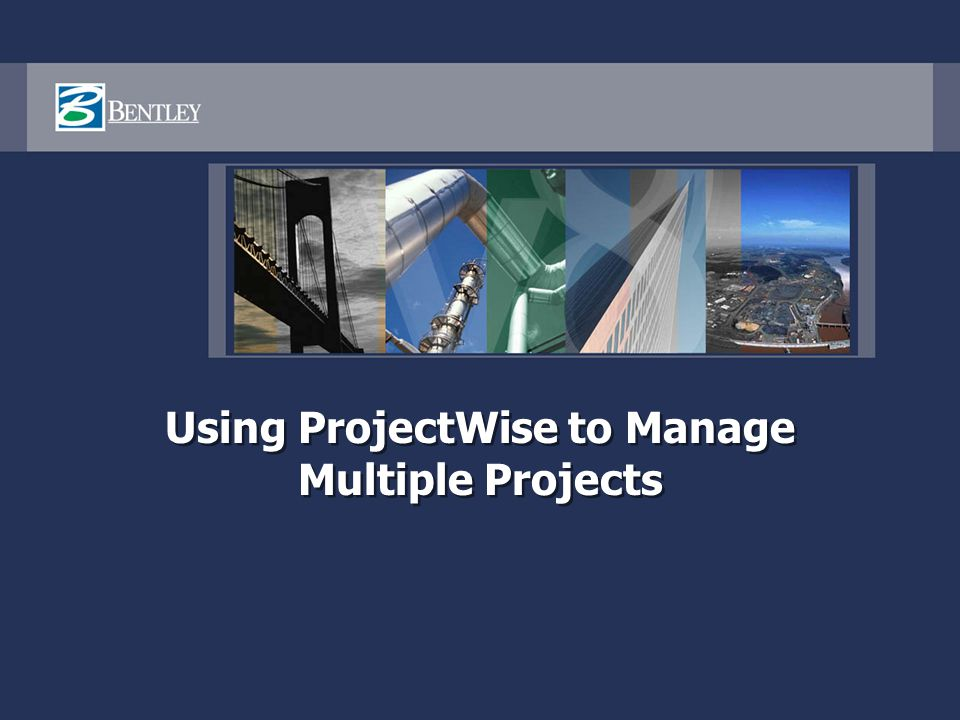 Using ProjectWise to Manage Multiple Projects