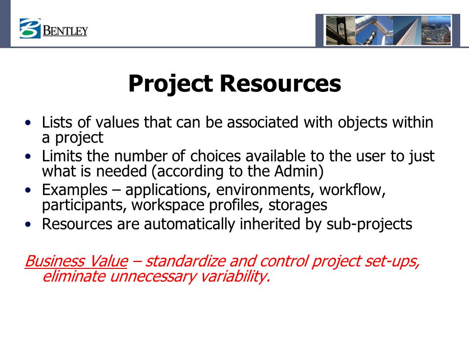 Project Resources Lists of values that can be associated with objects within a project.