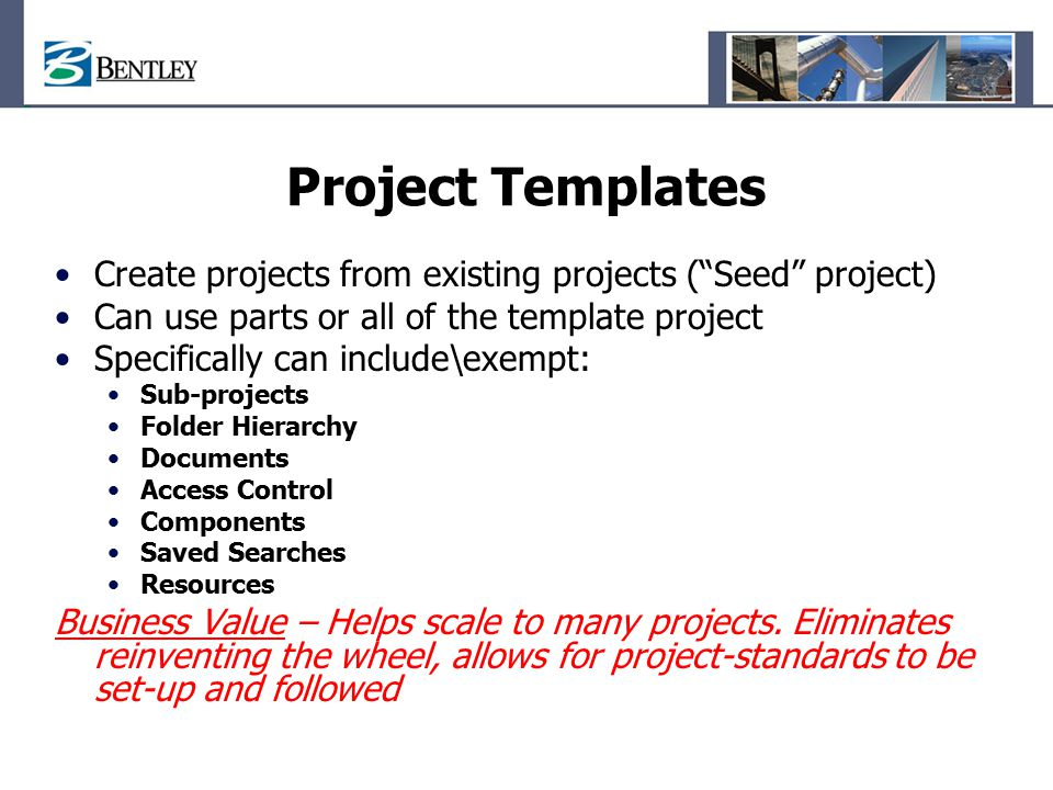 Project Templates Create projects from existing projects ( Seed project) Can use parts or all of the template project.