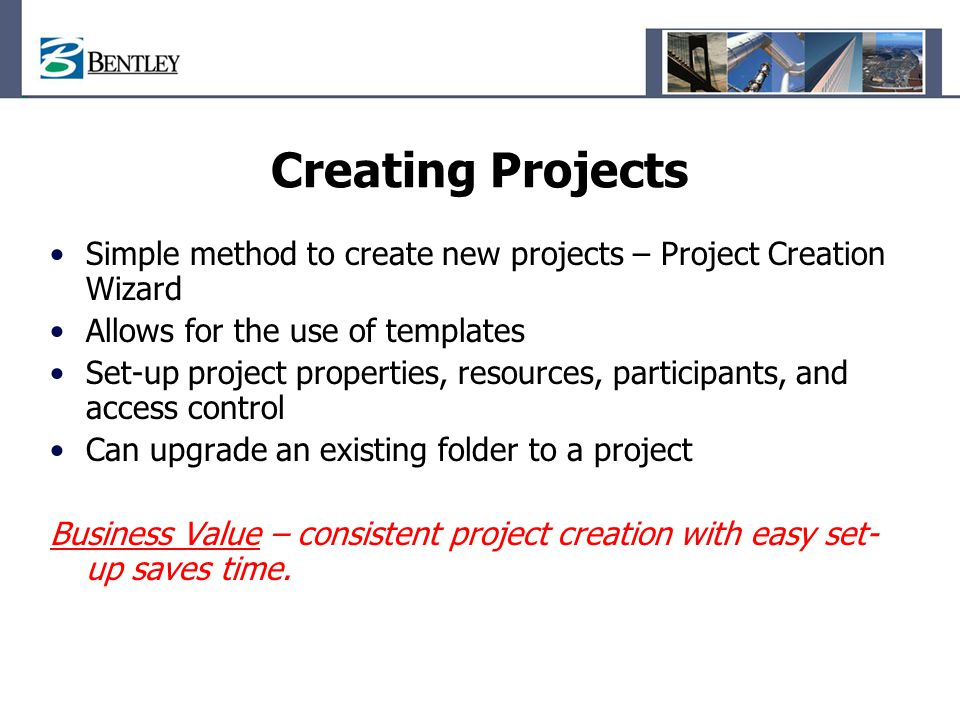 Creating Projects Simple method to create new projects – Project Creation Wizard. Allows for the use of templates.