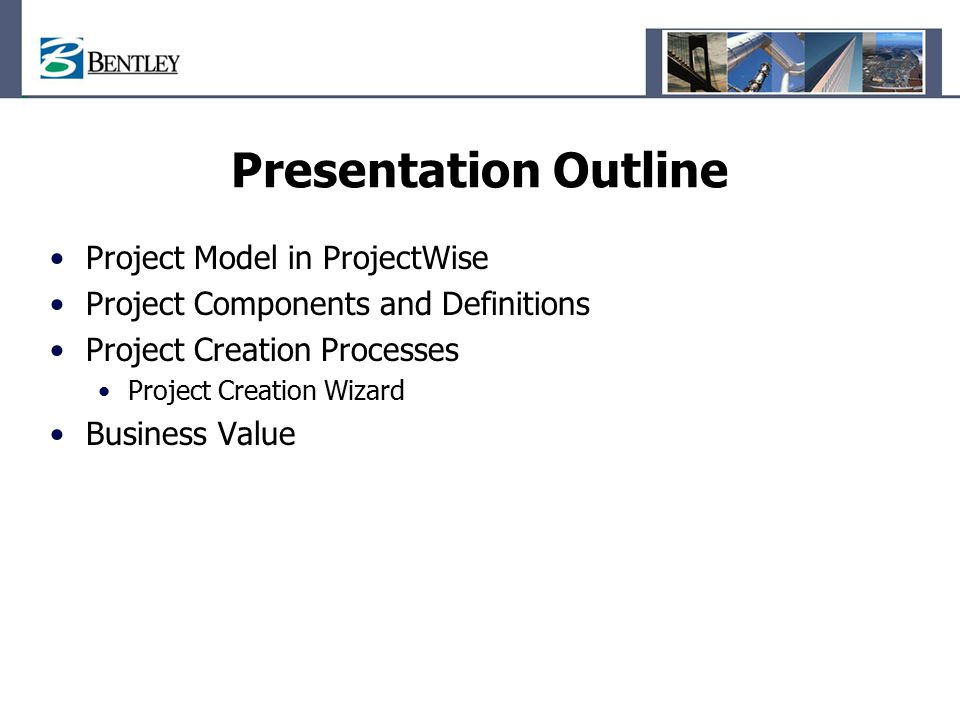 Presentation Outline Project Model in ProjectWise