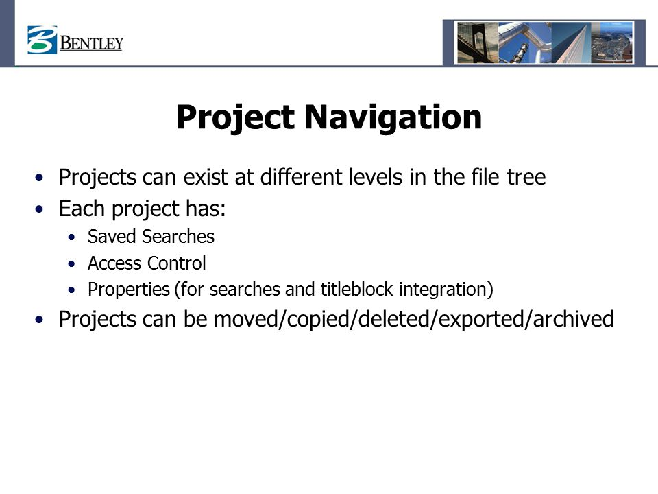 Project Navigation Projects can exist at different levels in the file tree. Each project has: Saved Searches.