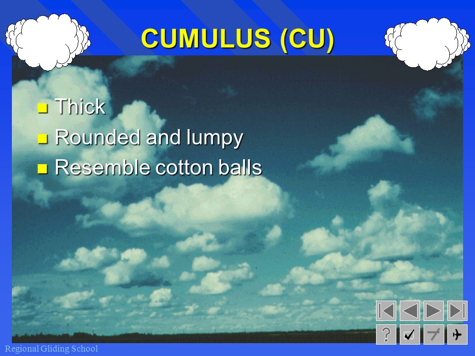 CUMULUS (CU) Thick Rounded and lumpy Resemble cotton balls
