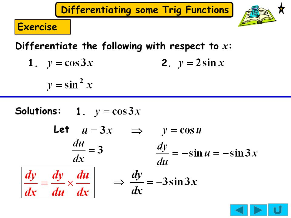 Exercise Differentiate the following with respect to x: 1. 2. Solutions: 1. Let