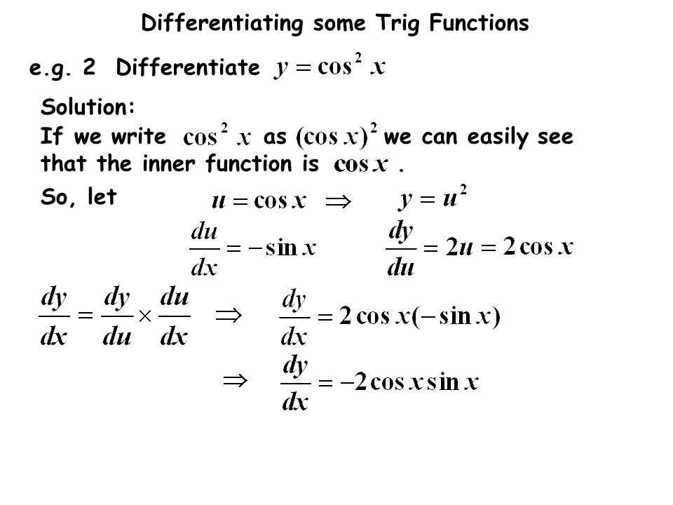 e.g. 2 Differentiate If we write as we can easily see that the inner function is .