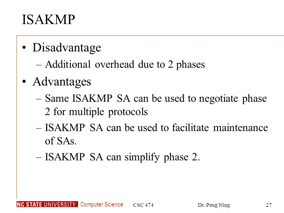 ISAKMP Disadvantage Advantages Additional overhead due to 2 phases