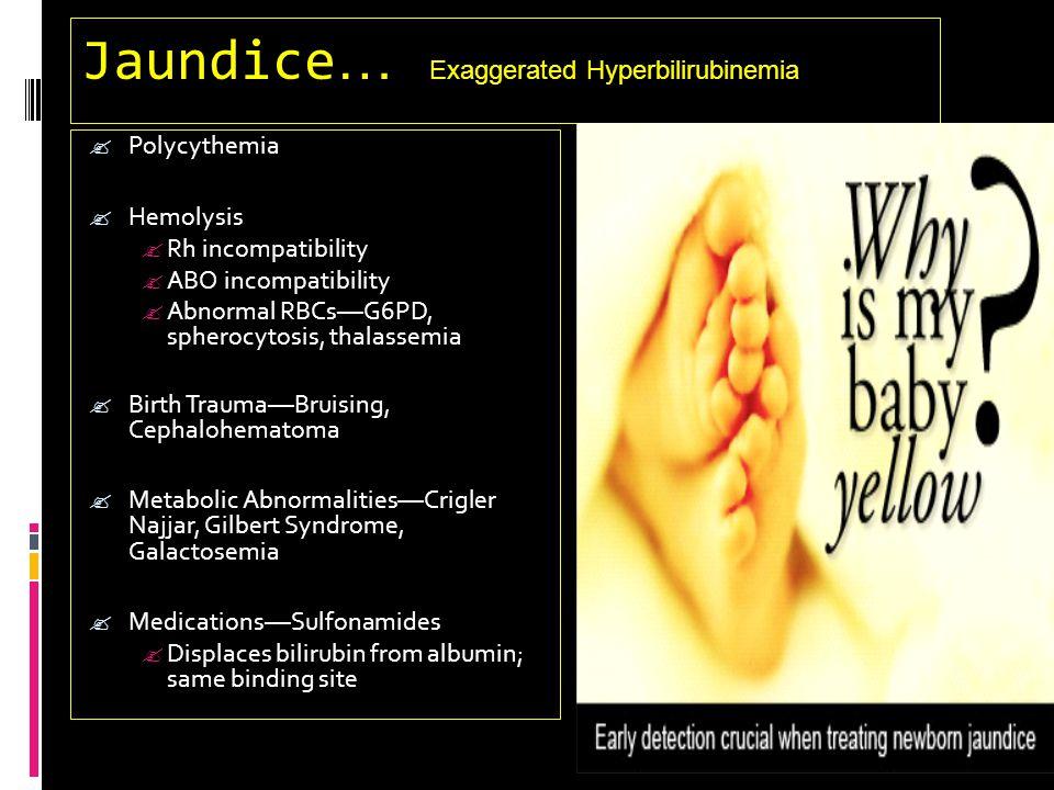 Jaundice… Exaggerated Hyperbilirubinemia
