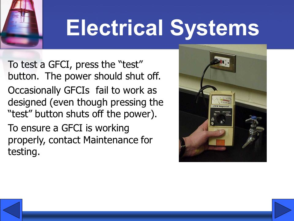 Electrical Systems To test a GFCI, press the test button. The power should shut off.