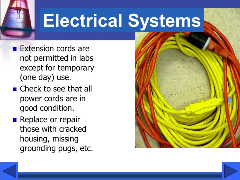 Electrical Systems Extension cords are not permitted in labs except for temporary (one day) use.