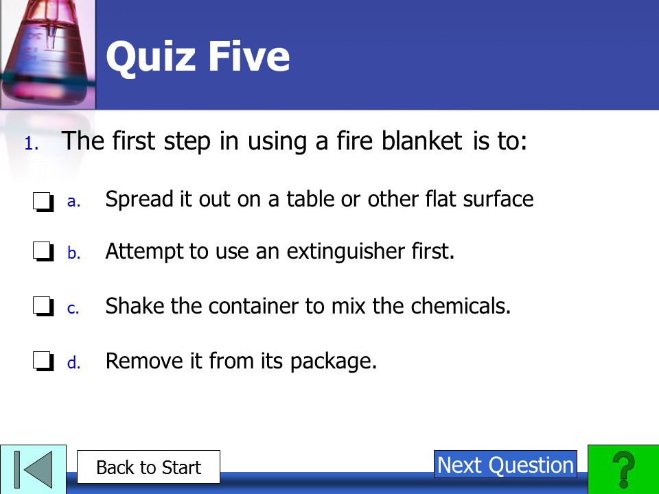 Quiz Five The first step in using a fire blanket is to: