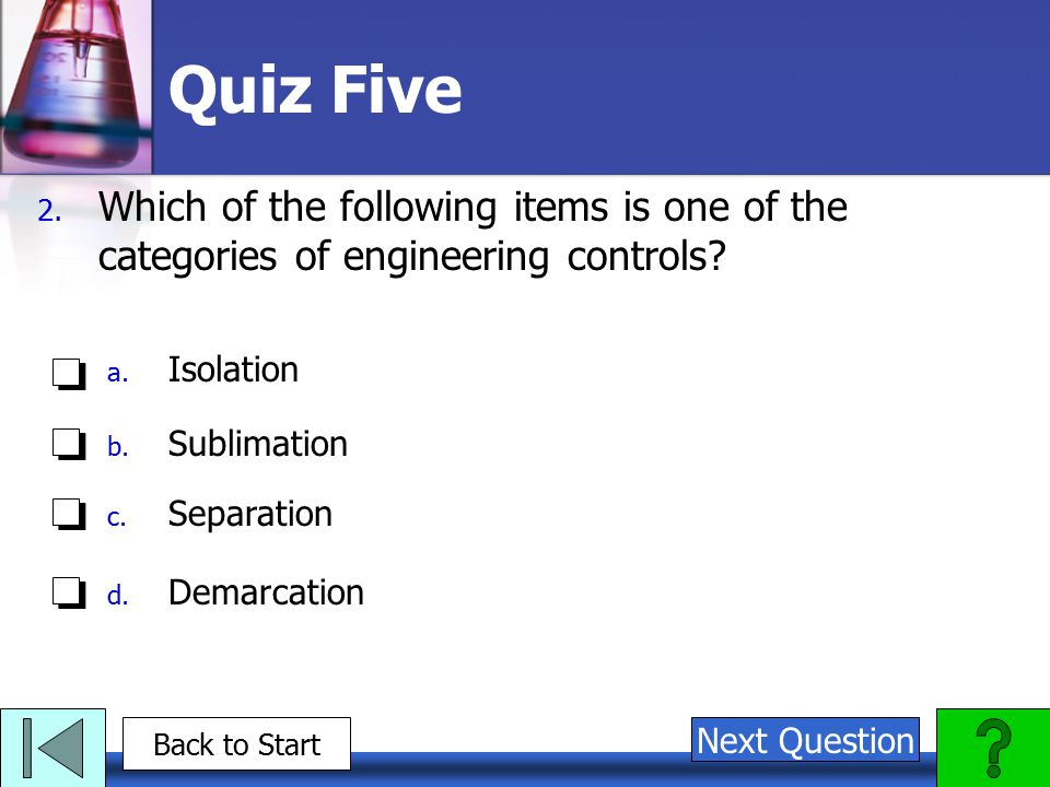 Quiz Five Which of the following items is one of the categories of engineering controls Isolation.