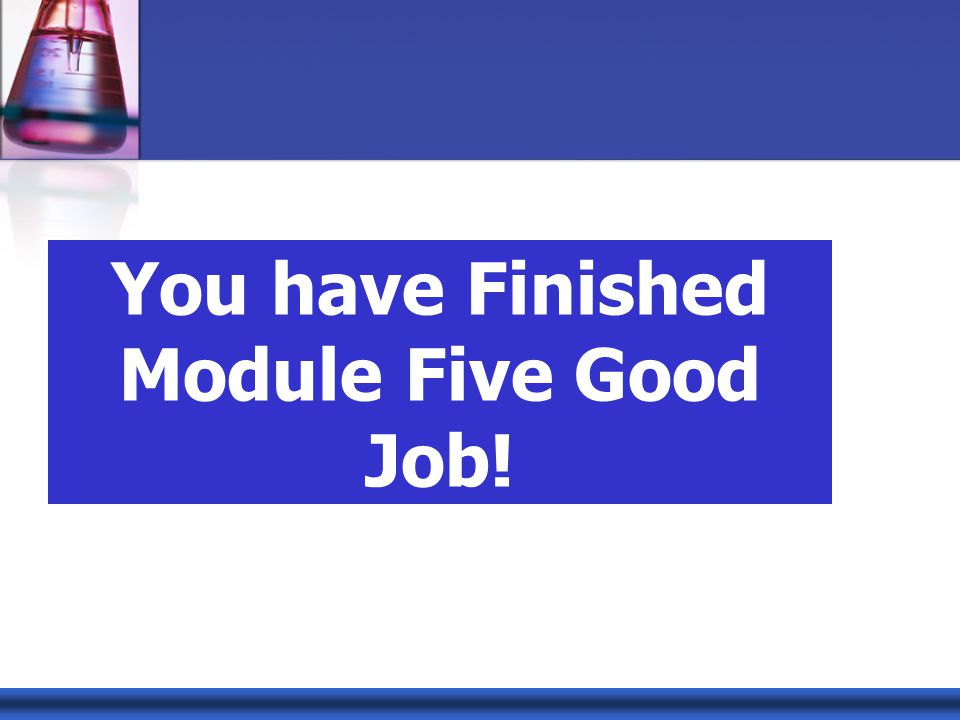 You have Finished Module Five Good Job!