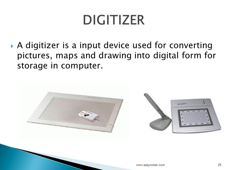 DIGITIZER A digitizer is a input device used for converting pictures, maps and drawing into digital form for storage in computer.