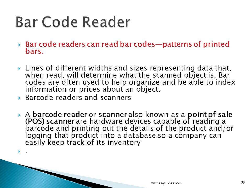 Bar Code Reader Bar code readers can read bar codes—patterns of printed bars.
