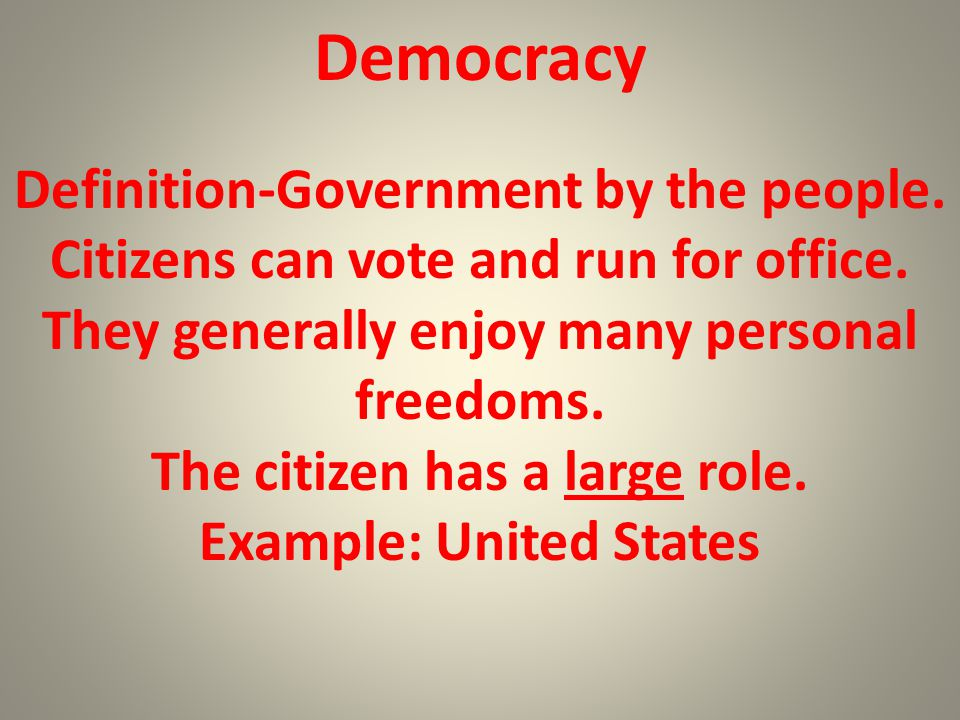The citizen has a large role. Example: United States