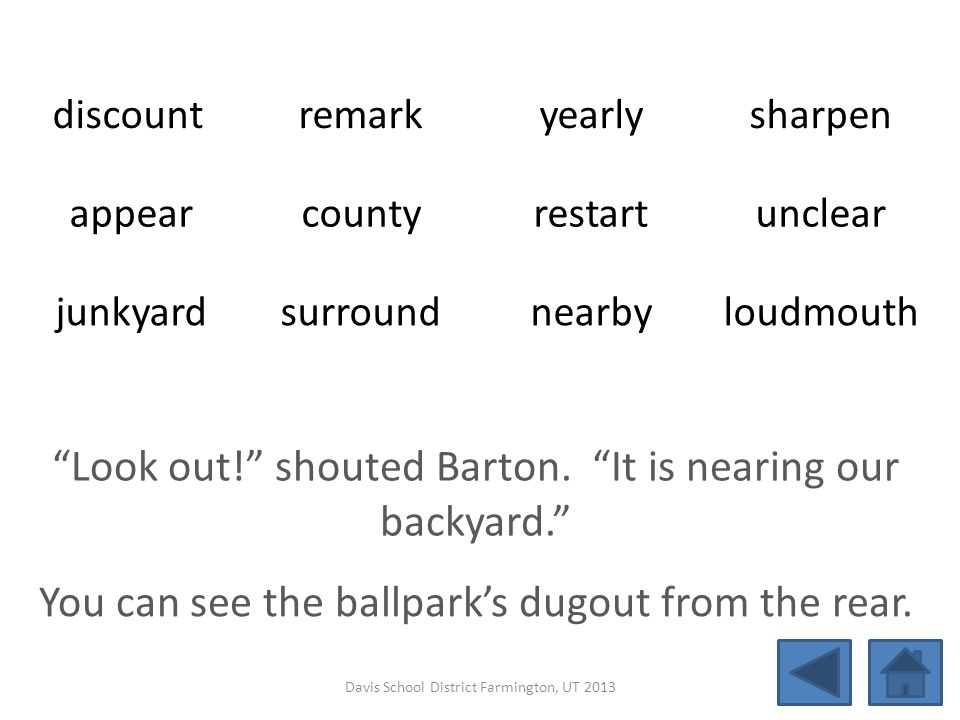 Look out! shouted Barton. It is nearing our backyard.