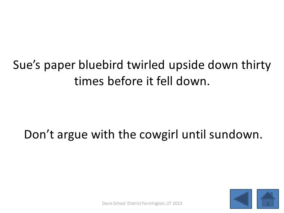 Don't argue with the cowgirl until sundown.