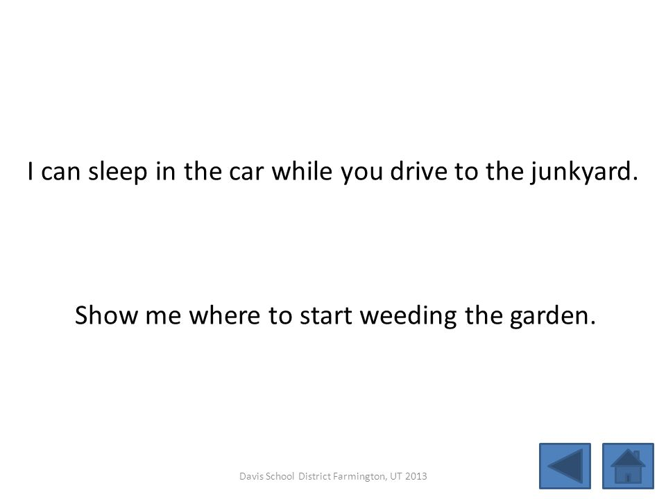 I can sleep in the car while you drive to the junkyard.