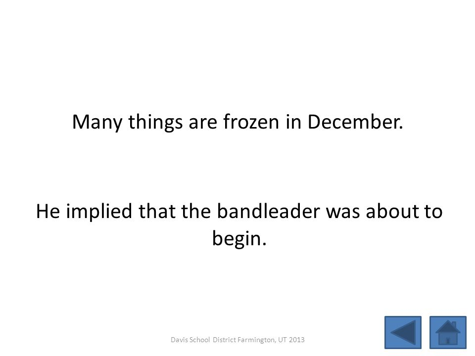 Many things are frozen in December.