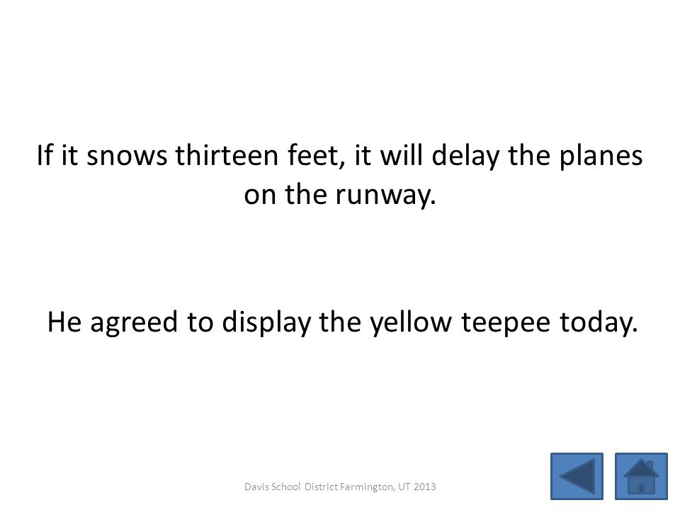 If it snows thirteen feet, it will delay the planes on the runway.