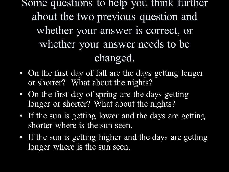 Some questions to help you think further about the two previous question and whether your answer is correct, or whether your answer needs to be changed.