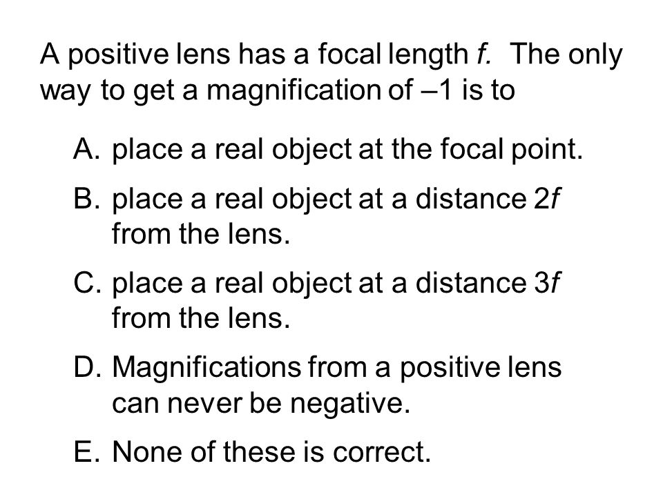 A positive lens has a focal length f