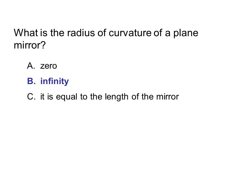 What is the radius of curvature of a plane mirror