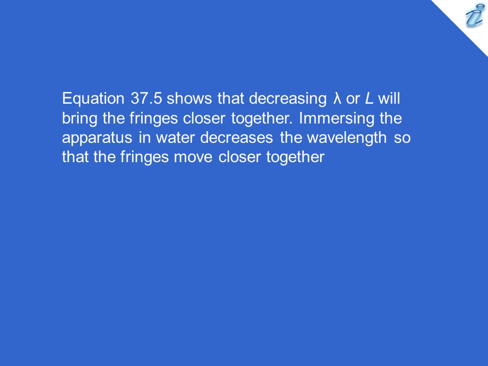 Equation 37.5 shows that decreasing λ or L will bring the fringes closer together.