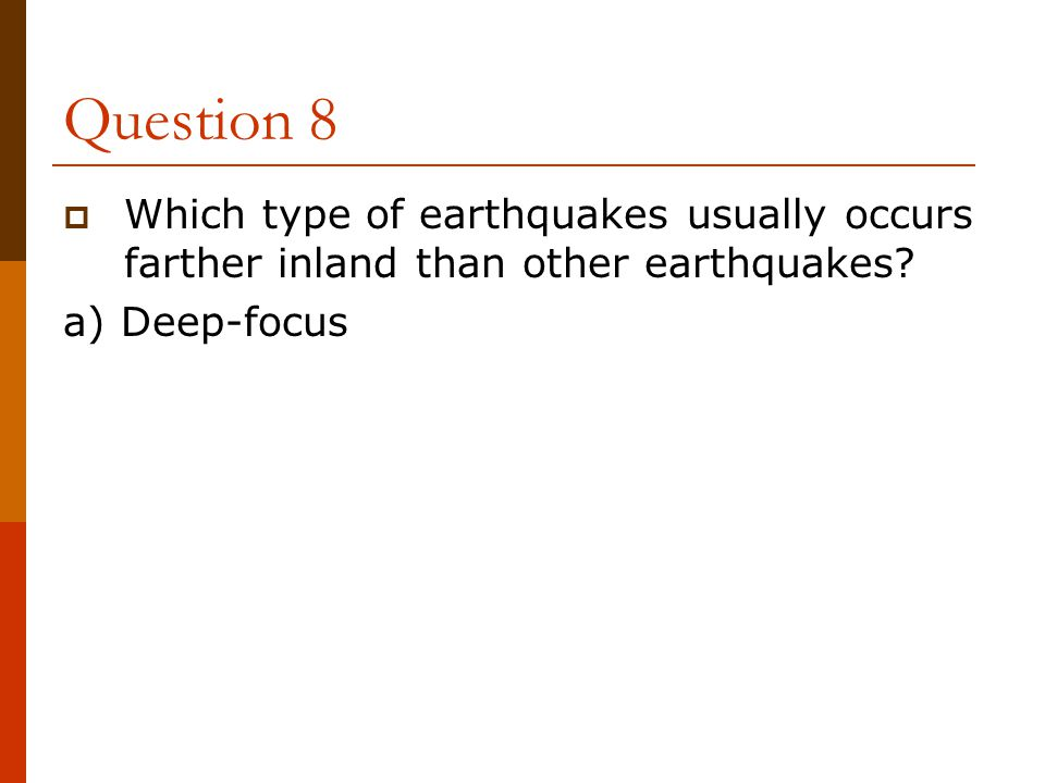Question 8 Which type of earthquakes usually occurs farther inland than other earthquakes.