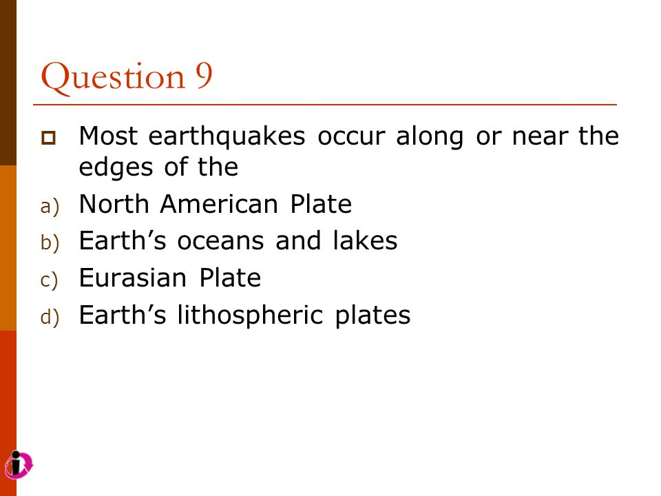 Question 9 Most earthquakes occur along or near the edges of the
