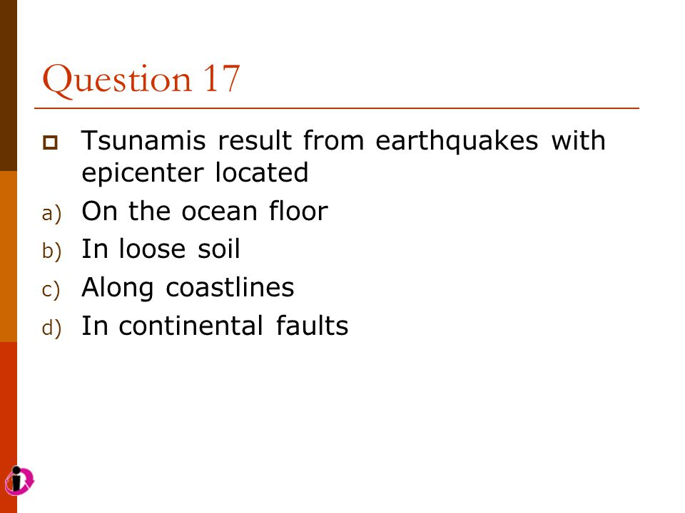Question 17 Tsunamis result from earthquakes with epicenter located