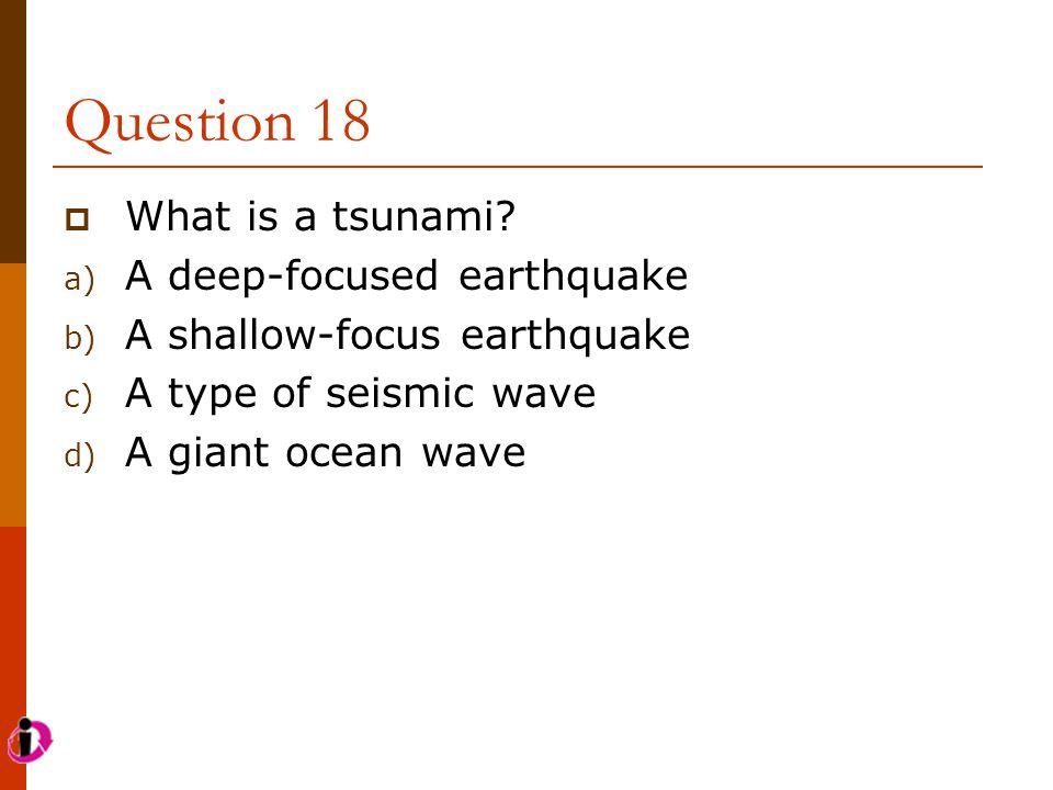 Question 18 What is a tsunami A deep-focused earthquake