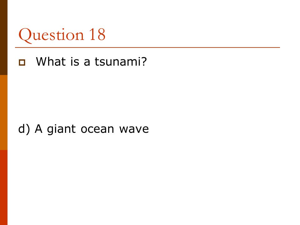 Question 18 What is a tsunami d) A giant ocean wave