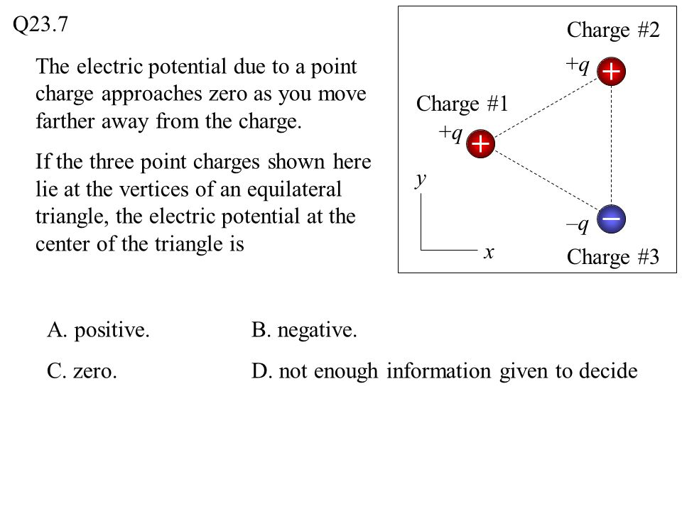 Q23.7 Charge #2. The electric potential due to a point charge approaches zero as you move farther away from the charge.