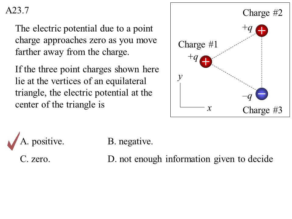 A23.7 Charge #2. The electric potential due to a point charge approaches zero as you move farther away from the charge.