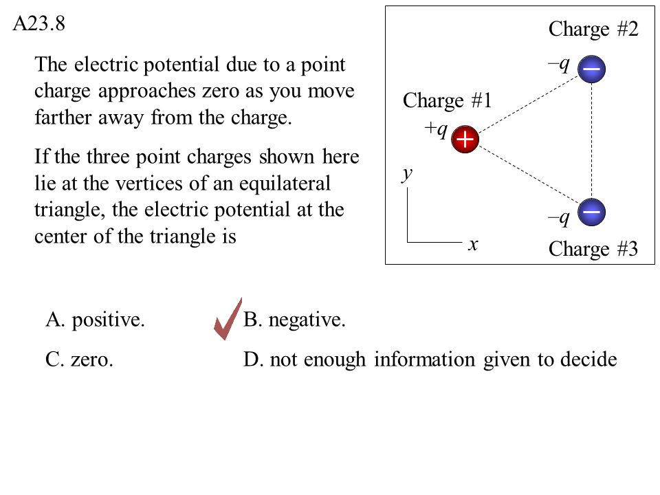 A23.8 Charge #2. The electric potential due to a point charge approaches zero as you move farther away from the charge.